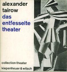 Tairow, Alexander  Das entfesselte Theater.