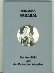 Arrabal, Fernando.  Der Architekt und der Kaiser von Assyrien. Ein Theaterstück.