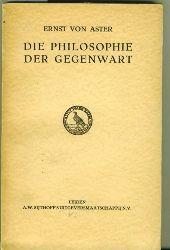 Aster, Ernst von.  Die Philosophie der Gegenwart.
