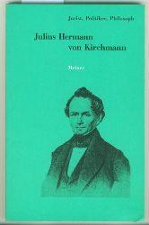 Bast, Rainer A. Hrsg.  Julius Hermann von Kirchmann 1802-1884. Jurist, Politiker, Philosoph.