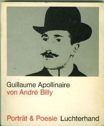 Billy, Andre.  Guillaume Apollinaire. Porträt & Poesie. Ausgewählte Gedichte, Abbildungen, Faksimiles, Bibliographie.