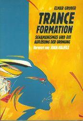 Gruber, Elmar.  Tranceformation. Schamanismus und die Auflösung der Ordnung. Vorwort von Joan Halifax.