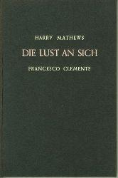 Mathews, Harry/Francesco Clemente.  Die Lust an sich.