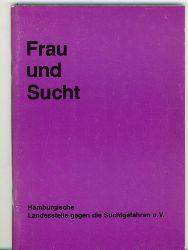 Hamburgische Landesstelle gegen die Suchtgefahren e.V. Hrsg.  Frau und Sucht.