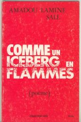 Amadou Lamine Sall.  COMME UN ICEBERG EN FLAMMES. Poème.