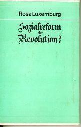 Luxemburg, Rosa.  Sozialreform oder Revolution. Mit einem Anhang: Miliz und Militarismus. Reprint der Ausgabe von 1899.