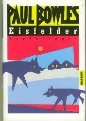 Bowles, Paul.  Eisfelder. Erzählungen.