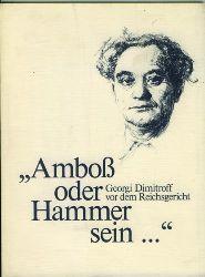 Dimitroff, Georgi.  Amboß oder Hammer sein. Der Faschismus auf der Anklagebank: Aus den Dokumenten des Reichstagsbrandprozesses im Jahre 1933.