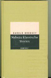 Brodkey, Harold.  Nahezu klassische Stories. Deutsch von Dirk van Gunsteren, Angela Praesent, Harry Rowohlt und Hans Wollschläger.