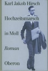 Hirsch, Karl Jakob.  Hochzeitsmarsch in Moll. Roman. Mit einem Nachwort von Hans J. Schütz.
