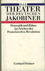 Steiner, Gerhard.  Das Theater der deutschen Jobobiner. Dramatik und Bühne im Zeichen der Französischen Revolution.