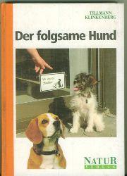 Klinkenberg, Tillmann Dr.  Der folgsame Hund. Seine artgerechte Erziehung ohne Zwang.