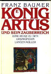 Baumer, Franz.  König Artus und sein Zauberreich. Eine Reise zu den Ursprüngen.