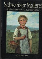 Billeter, Erika  Schweizer Malerei.  Hundert Meisterwerke aus Schweizer Museen vom 15. bis zum 20. Jahrhundert.