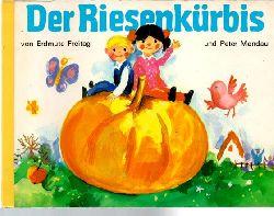 Freitag, Erdmute / Mendau, Peter  Der Riesenkürbis.