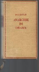 Diebold, Bernhard  Anarchie im Drama. Kritk und Darstellung der modernen Dramatik.