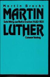 Brecht, Martin  Martin Luther. Sein Weg zur Reformation 1483-1521.