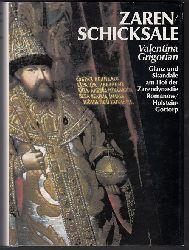 Grigorian, Valentina  Zarenschicksale. Glanz und Skandale am Hof der Zarendynastie Romanow/Holstein-Gottorp.