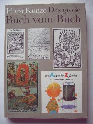 Kunze, Horst  Das große Buch vom Buch.  Eine Geschichte des Buches und des Buchgewerbes von den Anfängen bis heute vorgestellt in Wort und Bild. Mit 470 Abbildungen.