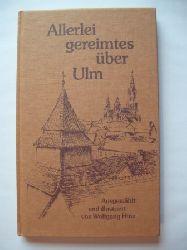Hinz, Wolfgang  Allerlei gereimtes über Ulm.  Ausgewählt und illustriert von Wolfgang Hinz.