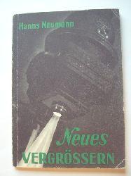 Neumann, Hanns  Neues Vergrössern.  Ein Buch für alle - die es noch besser machen wollen.