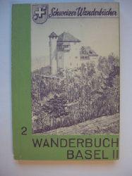 Beyeler, Otto (Redaktion) / Zeugin, Walter (Bearbeitung)  Schweizer Wanderbuch 2. Basel II.  Routenbeschreibungen von 36 Wanderwegen, 22 Spazierwegen, 6 Fernwanderwegen.