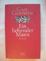 Godwin, Gail  Ein liebender Mann. Roman.