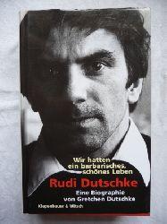Dutschke, Gretchen  Wir hatten ein barbarisches, schönes Leben. Rudi Dutschke.  Eine Biographie von Gretchen Dutschke.