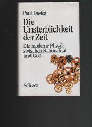 Davies, Paul  Die Unsterblichkeit der Zeit.  Die moderne Physik zwischen Rationalität und Gott.