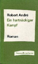 André, Robert:  Ein hartnäckiger Kampf.