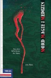 Mann, John:  Mord, Magie und Medizin. Aus dem Giftschrank der Natur.