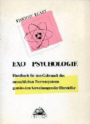 Leary, Timothy:  Exo Psychologie. Handbuch für den Gebrauch des menschlichen Nervensystems gemäss den Anweisungen der Hersteller.