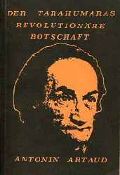 Artaud, Antonin:  Die Tarahumaras. Revolutionäre Botschaften. Mit einem Exkurs v. Stephan Broser.