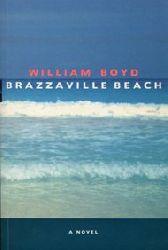 Boyd, William:  Brazzaville Beach. A Novel.