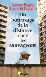 Begag, Azouz / Rossini, Reynald:  Du bon usage de la distance chez les sauvageons.