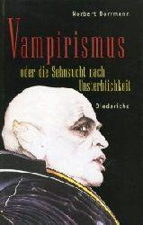 Borrmann, Norbert:  Vampirismus oder die Sehnsucht nach Unsterblichkeit.