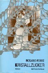 Ferre, Rosario:  Kristallzucker. Roman. Aus dem puertoricanischen Spanisch übersetzt und mit einem Nachwort versehen von Wolfgang Binder.