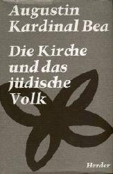 Bea, Augustin Kardinal:  Die Kirche und das jüdische Volk.