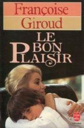 Giroud, Francoise:  Le bon Plaisir. Roman.