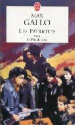Gallo, Max:  Les Patriotes. Le Prix du sang.