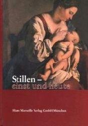 Siebert, Wolfgang / Stögmann, Walter / Wündisch, Gerhard F. (Hrsg):  Stillen  - einst und jetzt.
