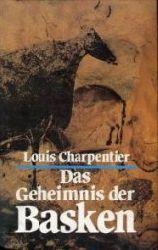 Charpentier, Louis:  Das Geheimnis der Basken.