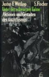 Wittkop, Justus F.:  Unter der schwarzen Fahne. Aktionen und Gestalten des Anarchismus.