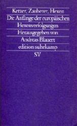 Blauert, Andreas (Hrsg):  Ketzer, Zauberer, Hexen. Die Anfänge der europäischen Hexenverfolgungen.