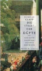 Clapp, Nicholas:  Die Stadt der Düfte. Auf der Suche nach dem Atlantis der Wüste.