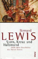 Lewis, Bernard:  Stern, Kreuz und Halbmond. 2000 Jahre Geschichte des Nahen Ostens.