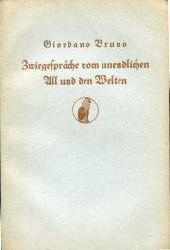 Bruno, Giordano:  Zwiegespräche vom unendlichen All und den Welten.