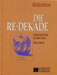 Brock, Bazon:  Die Re-Dekade. Kunst und Kultur der 80er Jahre.
