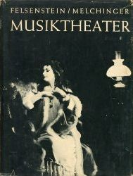 Felsenstein, Walter / Melchinger, Siegfries:  Musiktheater.