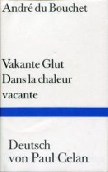 Bouchet, André du:  Vakante Glut. Dans la chaleur vacante. Französisch und Deutsch. Übertragen von Paul Celan.